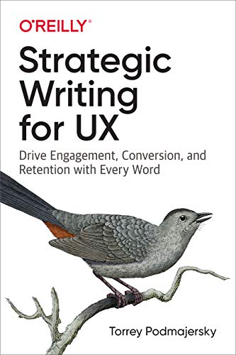 Compare Textbook Prices for Strategic Writing for UX: Drive Engagement, Conversion, and Retention with Every Word 1 Edition ISBN 9781492049395 by Podmajersky, Torrey