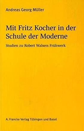 Mit Fritz Kocher in der Schule der Moderne: Studien zu Robert Walsers Frühwerk (Basler Studien zur deutschen Sprache und Literatur)