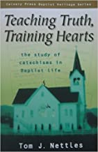 Teaching Truth, Training Hearts: The Study of Catechisms in Baptist Life