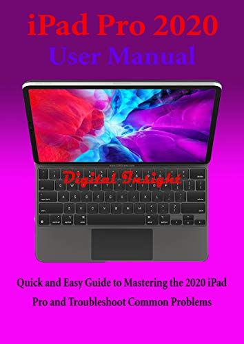iPad Pro 2020 User Manual: Quick and Easy Guide to Mastering the 2020 iPad Pro and Troubleshoot Common Problems (English Edition)