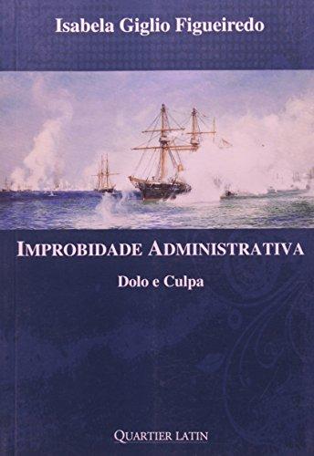 Improbidade Administrativa. Dolo e Culpa