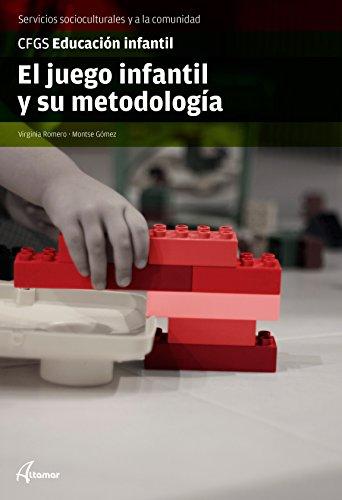 El juego infantil y su metodología (CFGS EDUCACIÓN INFANTIL) - 9788416415144