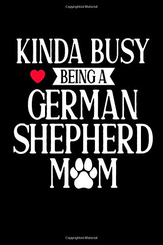 Kinda Busy Being A German Shepherd Mom: This is a blank, lined journal that makes a perfect dog lover's gift for women. It's 6x9 with 120 pages, a convenient size to write things in.