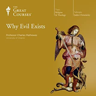 Why Evil Exists                   Written by:                                                                                                                                 Charles Mathewes,                                                                                        The Great Courses                               Narrated by:                                                                                                                                 Charles Mathewes                      Length: 19 hrs and 6 mins     3 ratings     Overall 4.7