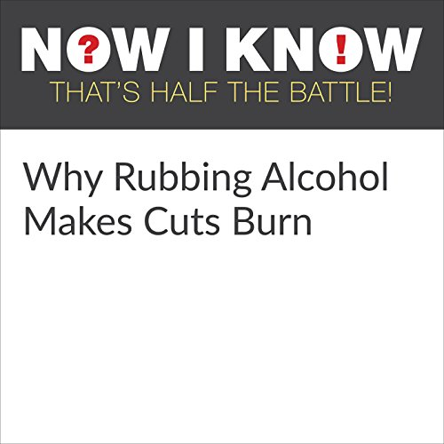 Why Rubbing Alcohol Makes Cuts Burn cover art