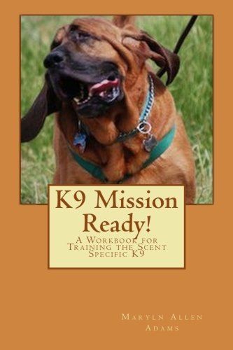 K9 Mission Ready!: A Workbook for Training the Scent Specific K9