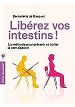 Libérez vos intestins ! - La méthode pour prévenir et traiter la constipation de Dr Bernadette de Gasquet