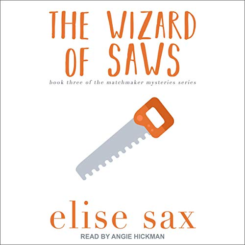 The Wizard of Saws     Matchmaker Mysteries, Book 3              By:                                                                                                                                 Elise Sax                               Narrated by:                                                                                                                                 Angie Hickman                      Length: 7 hrs and 46 mins     3 ratings     Overall 3.0