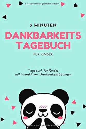 3 Minuten Dankbarkeitstagebuch für Kinder: Ein Tagebuch für Kinder mit interaktiven Dankbarkeitsübungen (Dankbarkeitstagebücher für Kinder, Band 11)