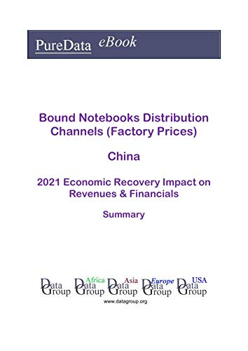 Bound Notebooks Distribution Channels (Factory Prices) China Summary: 2021 Economic Recovery Impact on Revenues & Financials (English Edition)