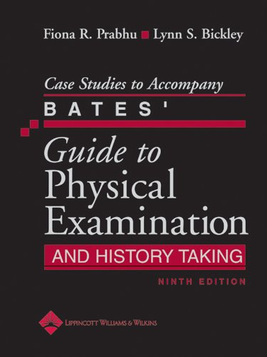 Case Studies to Accompany Bates' Guide to Physical Examination and History Taking (English Edition)