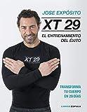 XT29. El método Expósito: El entrenamiento del éxito. Transforma tu cuerpo en 29 días