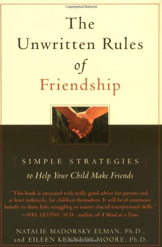 Compare Textbook Prices for The Unwritten Rules of Friendship: Simple Strategies to Help Your Child Make Friends 1 Edition ISBN 8601400810231 by Natalie Madorsky Elman,Eileen Kennedy-Moore (Author)