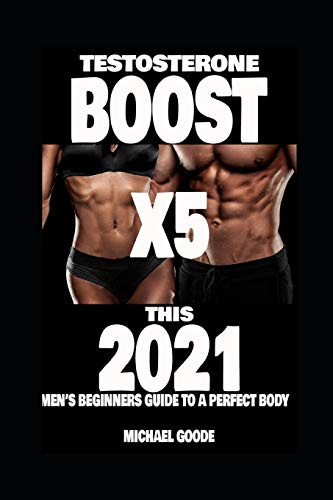 TESTOSTERONE BOOST X5 this 2021: Men's beginners guide to a perfect body