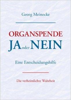 Organspende - Ja oder Nein: Eine Entscheidungshilfe. Die verheimlichte Wahrheit ( 9. Juli 2012 )