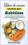 Libro de cocina saludable para diabéticos: Recetas sanas y saludables para el paciente diabético que quiere llevar una vida sana