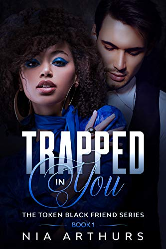 Trapped In You: A BWWM Romance (The Token Black Friend Series Book 1) (English Edition)