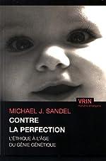 Contre la perfection - L'éthique à l'âge du génie génétique de Michael Sandel