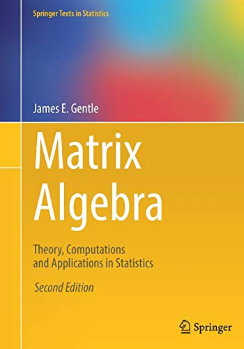Compare Textbook Prices for Matrix Algebra: Theory, Computations and Applications in Statistics Springer Texts in Statistics 2nd ed. 2017 Edition ISBN 9783319648668 by Gentle, James E.