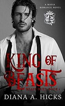 King of Beasts: A Dark Mafia Romance (Beast Duet Book 1) by [Diana A. Hicks]
