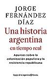 2010-2020 Una historia argentina en tiempo real: Apuntes sobre la colonización populista y la resistencia republicana
