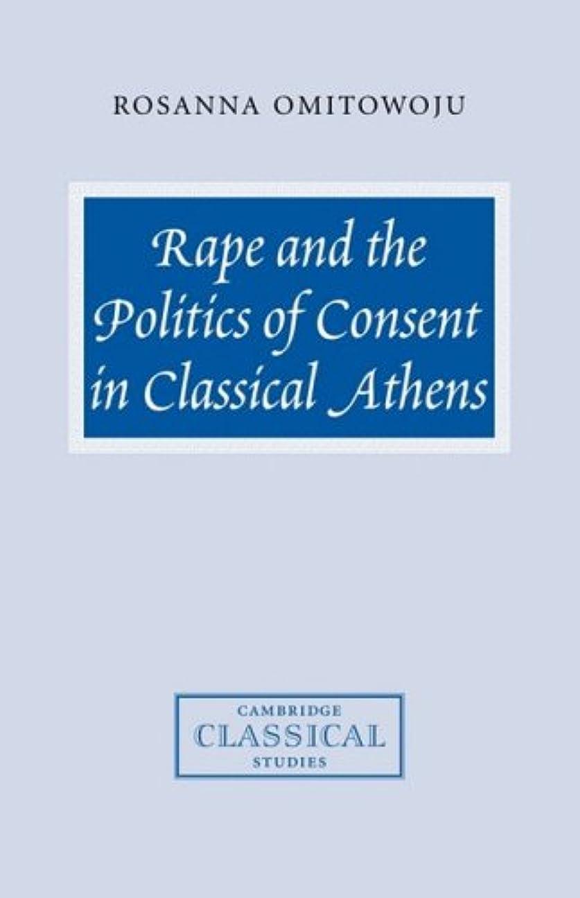 独特のに渡って難民Rape and the Politics of Consent in Classical Athens (Cambridge Classical Studies)