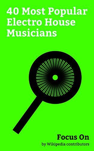 Focus On: 40 Most Popular Electro House Musicians: The Chainsmokers, Calvin Harris, Deadmau5, Avicii, Swedish House Mafia, Icona Pop, Galantis, Krewella, ... Dillon Francis, etc. (English Edition)