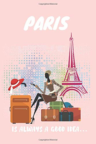 Paris is Always a Good Idea ..: Journal Notebook, Writing Journal, Diary, Notebook,(100 Lined Pages, 6 x 9) Pink Cute Paris Notebook Vintage Eiffel ... Fashionable Women Sitting on Suitcases
