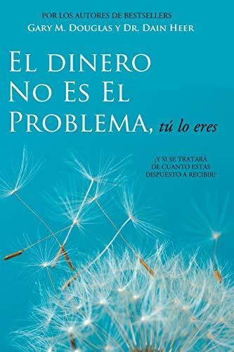 El Dinero No Es El Problema, Tú Lo Eres - Money is Not the Problem Spanish (Spanish Edition)