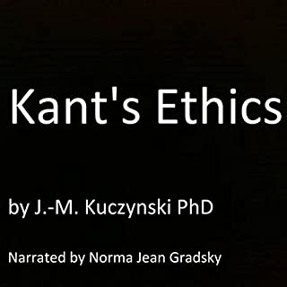 Kant's Ethics                   By:                                                                                                                                 J.-M. Kuczynski                               Narrated by:                                                                                                                                 Norma Jean Gradsky                      Length: 46 mins     15 ratings     Overall 4.7