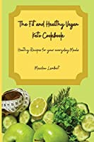 The Fit and Healthy Vegan Keto Cookbook: Heathy Recipes for your everyday Meals