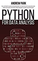 Python for Data Analysis: The Ultimate Guide for Beginners to Master Data Analysis and Analytics with Python using Pandas, Numpy and Ipython (Python Programming)