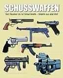Schusswaffen: Vom Revolver bis zur Vollautomatik - Modelle aus aller Welt - Chris McNab