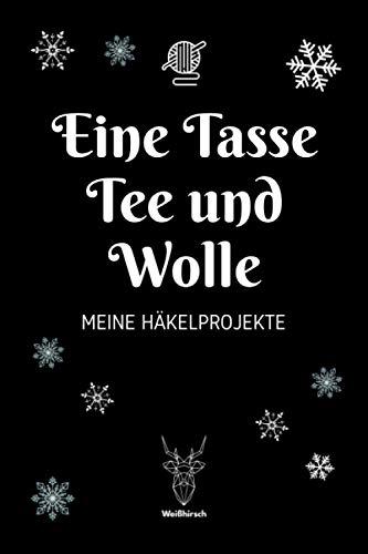 Eine Tasse Tee und Wolle - Meine Häkelprojekte: A5 Häkelplaner   Häkel Skizzenbuch   120 Seiten für Häkelideen   Amigurumi-Planer   Häkel Projektbuch ... für Häklerinnen und Häkler zu jedem Anlass