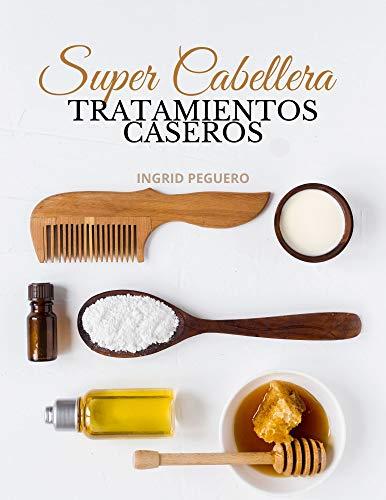 Super Cabellera: Tratamientos Caseros Y Naturales Para Mejorar La Salud De Tu Cabello
