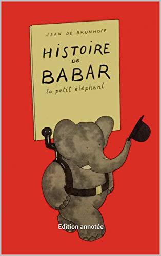 Histoire de Babar, le petit éléphant: Edition annotée (French Edition)