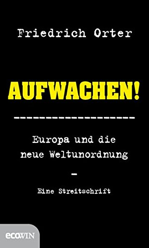 Aufwachen!: Europa und die neue Weltunordnung - Eine Streitschrift