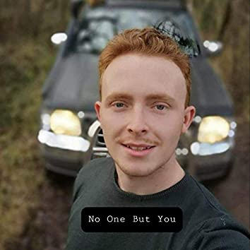 No One But You (in memory of Callum Chapman)