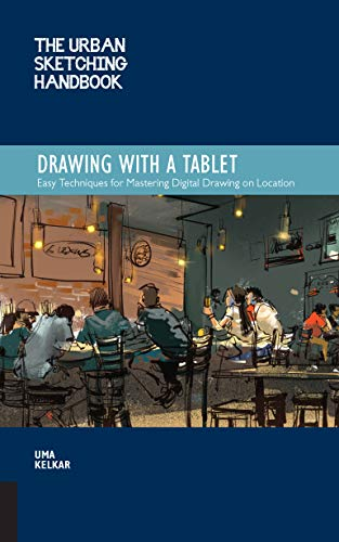 The Urban Sketching Handbook Drawing with a Tablet: Easy Techniques for Mastering Digital Drawing on Location (Urban Sketching Handbooks)