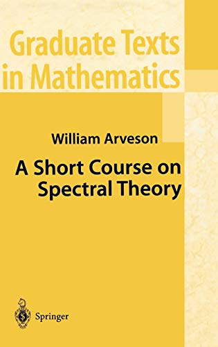 A Short Course on Spectral Theory (Graduate Texts in Mathematics (209))