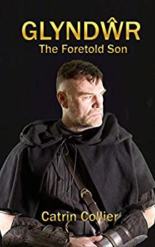 GLYNDWR: THE FORETOLD SON by [CATRIN COLLIER]
