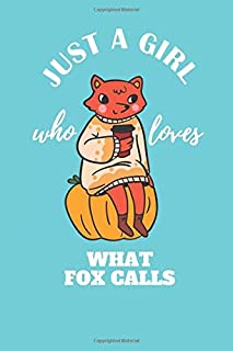 Just a Girl Who Loves What Fox Calls: : Fox Gifts For Girls Journal Notebook   Gag Gift Funny for True Fox Lover