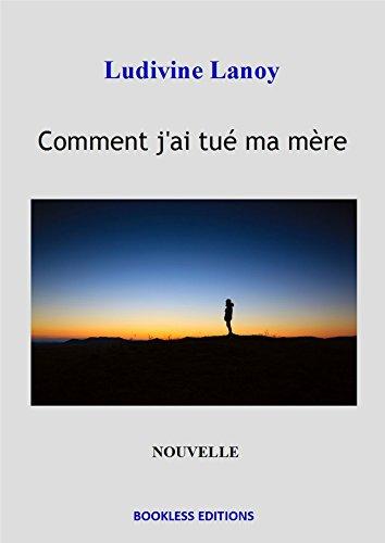 Comment j'ai tué ma mère (French Edition)