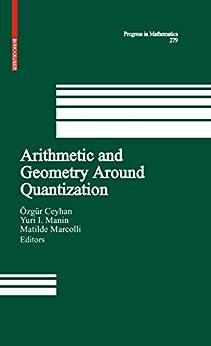 Arithmetic and Geometry Around Quantization (Progress in Mathematics Book 279) (English Edition) de [Özgür Ceyhan, Yu. I. Manin, Matilde Marcolli]