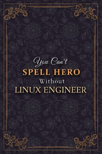 Linux Engineer Notebook Planner - You Can t Spell Hero Without Linux Engineer Job Title Working Cover Journal: Business, Weekly, A5, 5.24 x 22.86 cm, ... To Do List, 6x9 inch, Tax, Monthly, 120 Pages