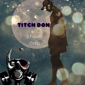 3 hours sleep (titch don)