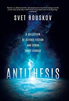 Antithesis: A Collection of Science Fiction and Other Short Stories