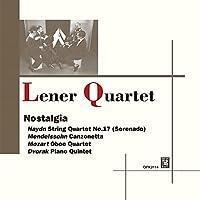 ノスタルジア ~ ハイドン : 弦楽四重奏曲 第17番 「セレナード」 | メンデルスゾーン : カンツォネッタ | モーツァルト : オーボエ四重奏曲 | ドヴォルザーク : ピアノ五重奏曲 (Nostalgia ~ Haydn : String Quartet No.17 (Serenade) | Mendelssohn : Canzonetta | Mozart : Oboe Quartet | Dvorak | Piano Quintet/ Lener Quartet)