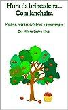 Hora da brincadeira... Com lancheira: História, receitas culinárias e passatempos  Dra Milene Castro Silva (Portuguese Edition)