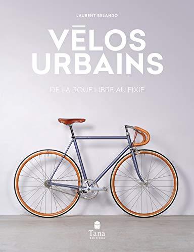 Vélos urbains - Histoire et esthétisme du vélo en ville - Vélo électrique, Fixie, VTT, vélo vintage - Conseils techniques pour le choisir, l'entretenir et le restaurer
